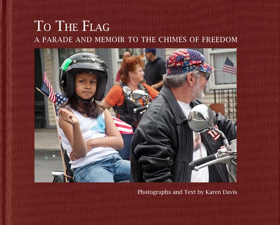 To the Flag: A Parade and Memoir to the Chimes of Freedom by Karen Davis