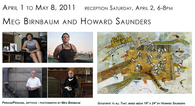 April 1 to May 8 Meg Birnbaum-photography, Howard Saunders-mixed media, reception Sat. April 2, 6-8pm