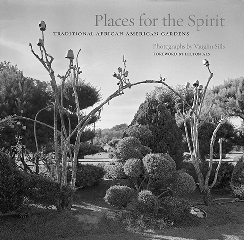 Book cover, Places of the Spirit: Traditional African American Gardens by Vaughn Sills