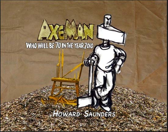 Axeman - who will be 70 in the year 2010 by Howard Saunders