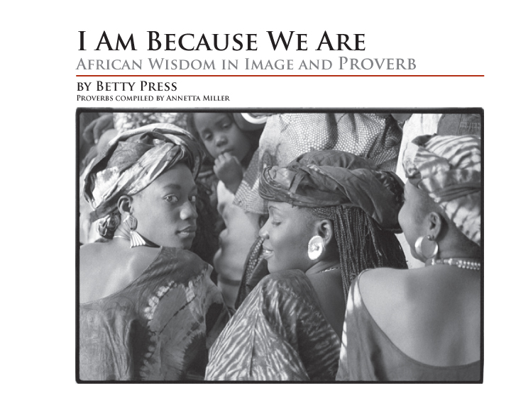 I Am Because We Are: African Wisdom in Image and Proverb by Betty Press