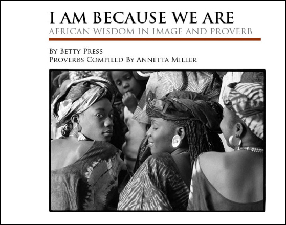 I Am Because We Are, African Wisdom in Image and Proverb by Betty Press
