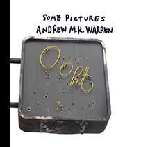 Andrew MK Warren - Some Pictures (2009-2011)