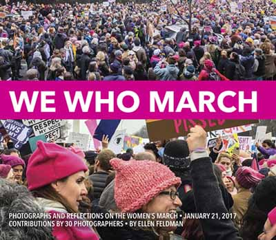 We Who March: Photographs and Reflections on the Women's March, January 21, 2017 by Ellen Feldman