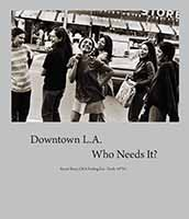 Downtown LA: Who Needs It? Street Story of a Fading Era – Early 1970's - a book by Robert Pacheco