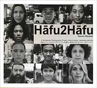 HÄfu2HÄfu – A Worldwide Photography Project about Mixed Japanese Identity - a book by Tetsuro Miyazaki